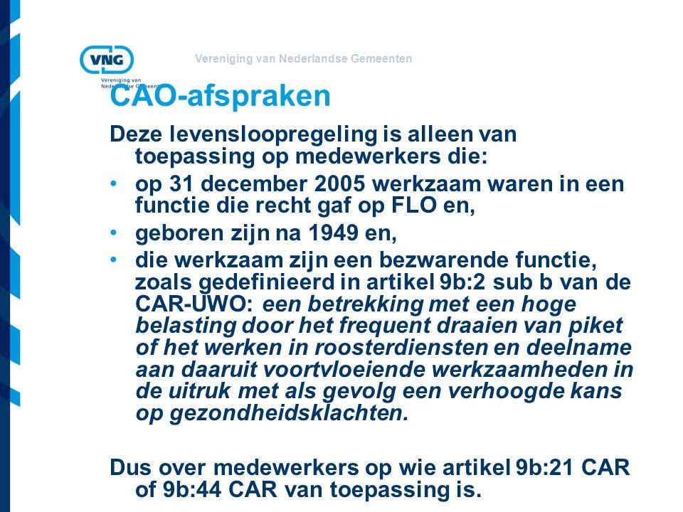 Vereniging van Nederlandse Gemeenten CAO-afspraken Deze levensloopregeling is alleen van toepassing op medewerkers die: op 31 december 2005 werkzaam waren in een functie die recht gaf op FLO en, geboren zijn na 1949 en, die werkzaam zijn een bezwarende functie, zoals gedefinieerd in artikel 9b:2 sub b van de CAR-UWO: een betrekking met een hoge belasting door het frequent draaien van piket of het werken in roosterdiensten en deelname aan daaruit voortvloeiende werkzaamheden in de uitruk met als gevolg een verhoogde kans op gezondheidsklachten.