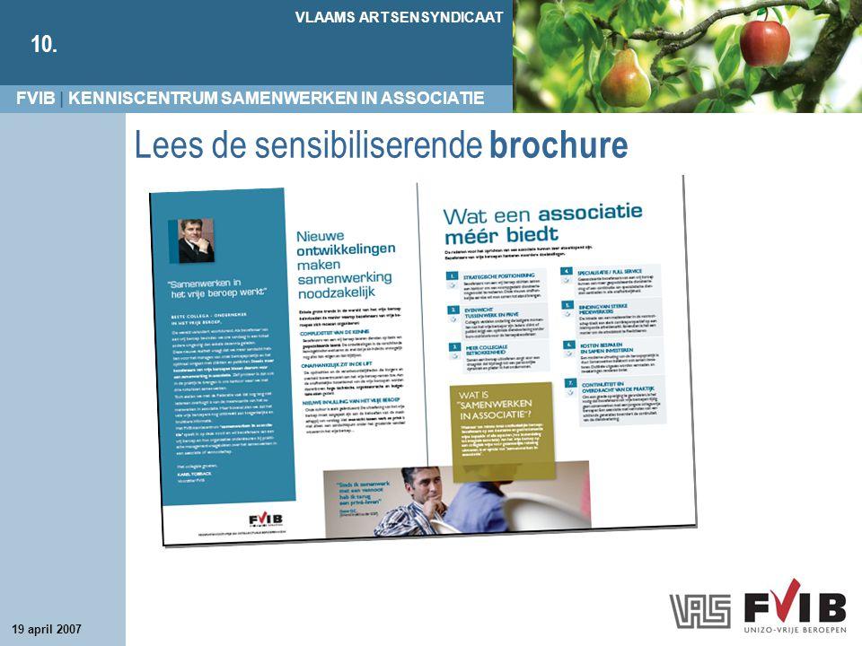FVIB | KENNISCENTRUM SAMENWERKEN IN ASSOCIATIE VLAAMS ARTSENSYNDICAAT 10. 19 april 2007 Lees de sensibiliserende brochure