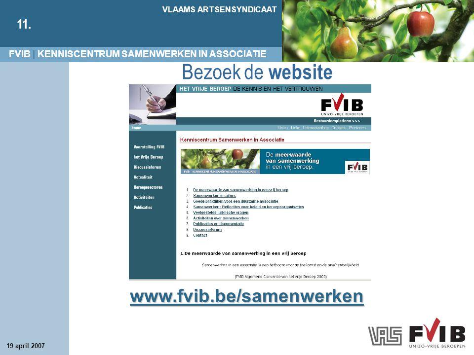 FVIB | KENNISCENTRUM SAMENWERKEN IN ASSOCIATIE VLAAMS ARTSENSYNDICAAT 11. 19 april 2007 Bezoek de website www.fvib.be/samenwerken