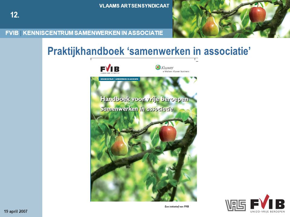FVIB | KENNISCENTRUM SAMENWERKEN IN ASSOCIATIE VLAAMS ARTSENSYNDICAAT 12. 19 april 2007 Praktijkhandboek 'samenwerken in associatie'