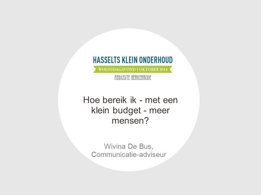 Wivina De Bus, Communicatie-adviseur Hoe bereik ik - met een klein budget - meer mensen