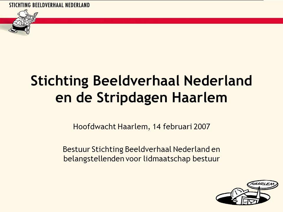 Stichting Beeldverhaal Nederland en de Stripdagen Haarlem Hoofdwacht Haarlem, 14 februari 2007 Bestuur Stichting Beeldverhaal Nederland en belangstellenden voor lidmaatschap bestuur