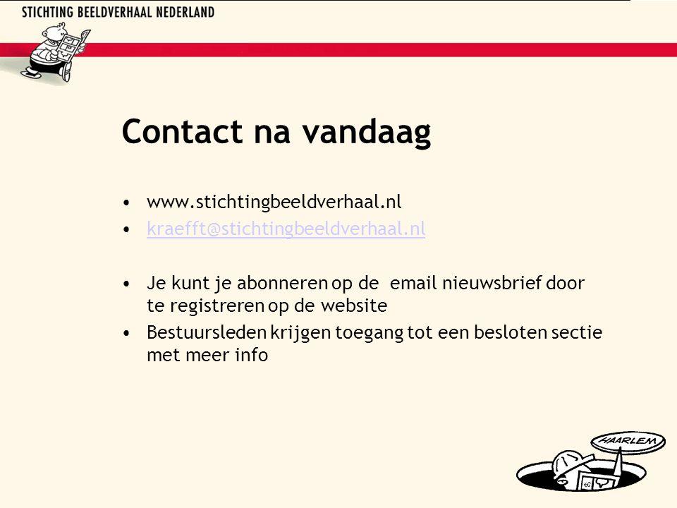 Contact na vandaag www.stichtingbeeldverhaal.nl kraefft@stichtingbeeldverhaal.nl Je kunt je abonneren op de email nieuwsbrief door te registreren op de website Bestuursleden krijgen toegang tot een besloten sectie met meer info