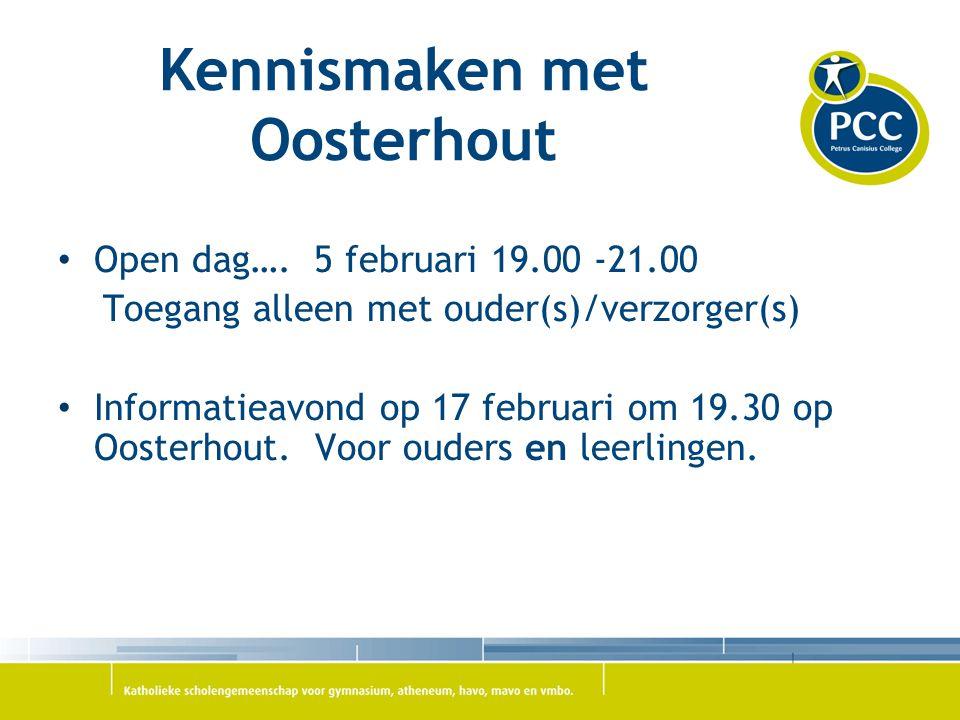 Kennismaken met Oosterhout Open dag…. 5 februari 19.00 -21.00 Toegang alleen met ouder(s)/verzorger(s) Informatieavond op 17 februari om 19.30 op Oost
