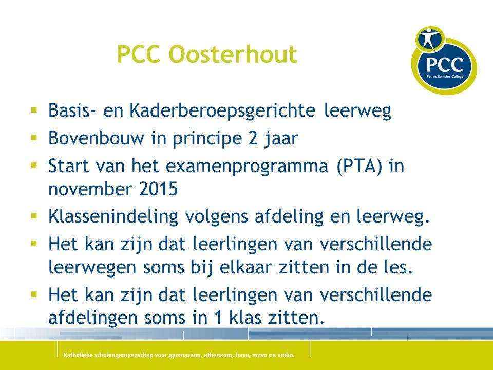 PCC Oosterhout  Basis- en Kaderberoepsgerichte leerweg  Bovenbouw in principe 2 jaar  Start van het examenprogramma (PTA) in november 2015  Klasse