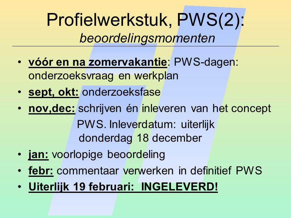 Profielwerkstuk, PWS(2): beoordelingsmomenten vóór en na zomervakantie: PWS-dagen: onderzoeksvraag en werkplan sept, okt: onderzoeksfase nov,dec: schr