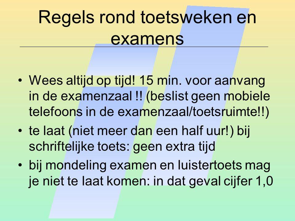 Regels rond toetsweken en examens Wees altijd op tijd! 15 min. voor aanvang in de examenzaal !! (beslist geen mobiele telefoons in de examenzaal/toets