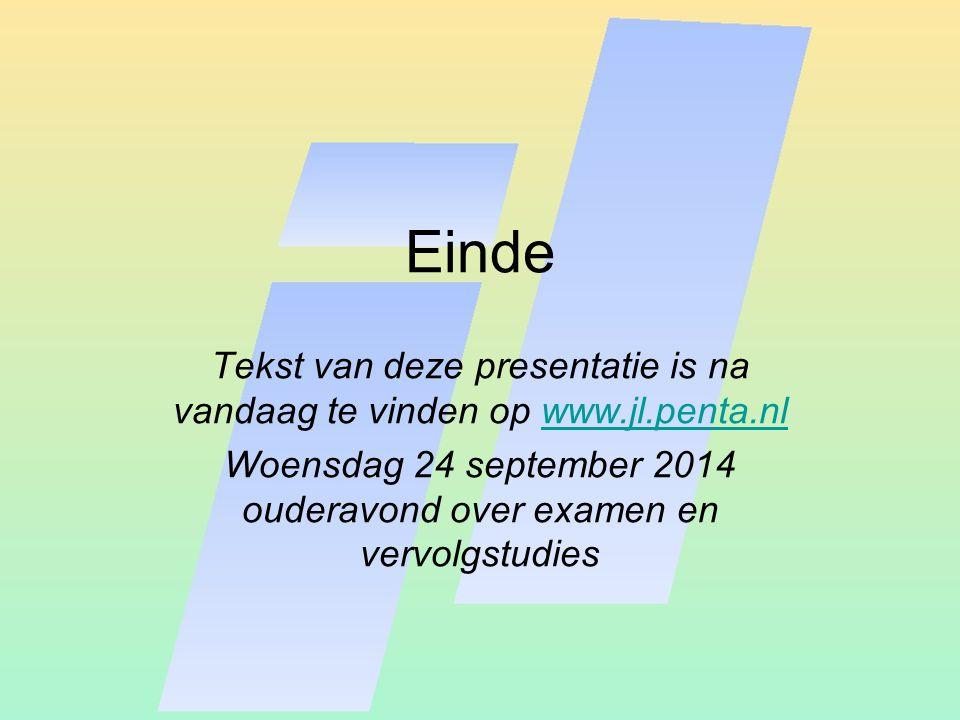 Einde Tekst van deze presentatie is na vandaag te vinden op www.jl.penta.nlwww.jl.penta.nl Woensdag 24 september 2014 ouderavond over examen en vervol