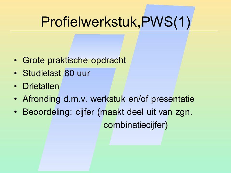 Profielwerkstuk,PWS(1) Grote praktische opdracht Studielast 80 uur Drietallen Afronding d.m.v. werkstuk en/of presentatie Beoordeling: cijfer (maakt d