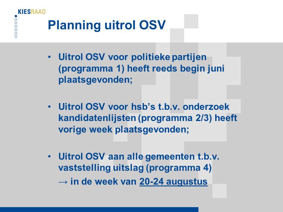 Planning uitrol OSV Uitrol OSV voor politieke partijen (programma 1) heeft reeds begin juni plaatsgevonden; Uitrol OSV voor hsb's t.b.v.