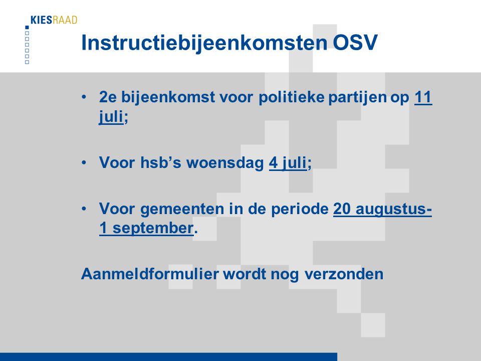 Instructiebijeenkomsten OSV 2e bijeenkomst voor politieke partijen op 11 juli; Voor hsb's woensdag 4 juli; Voor gemeenten in de periode 20 augustus- 1 september.