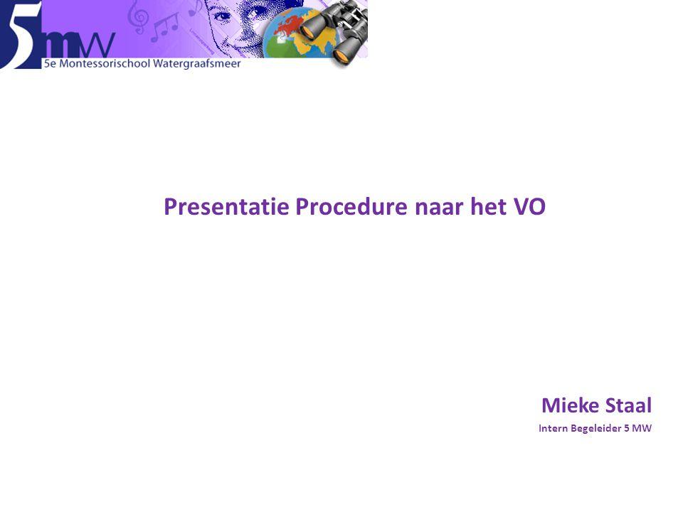 Na de basisschool Presentatie Procedure naar het VO Mieke Staal Intern Begeleider 5 MW