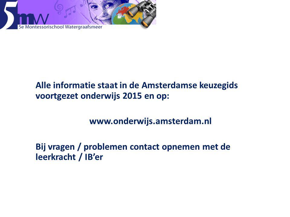 Alle informatie staat in de Amsterdamse keuzegids voortgezet onderwijs 2015 en op: www.onderwijs.amsterdam.nl Bij vragen / problemen contact opnemen met de leerkracht / IB'er