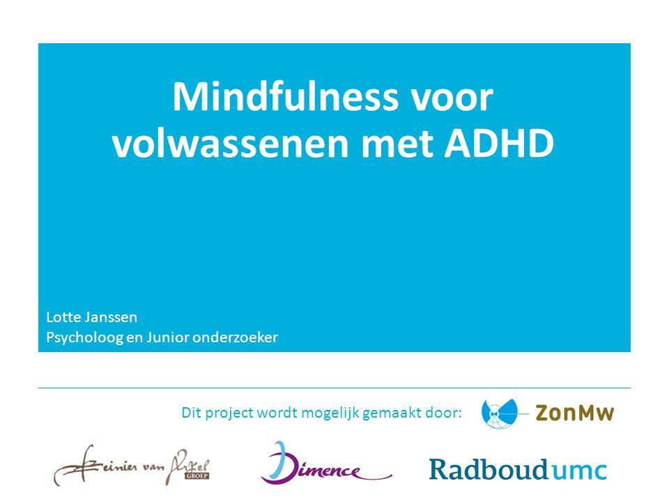 Vervolgonderzoek Mindfulnesstraining + TAU versus TAU 2 follow-ups: 3 & 6 maanden na afloop van interventie 3 centra: Radboudumc, Dimence, Reinier van Arkel Groep Uitkomstmaten:  kwaliteit van leven  ADHD symptomen  executieve functies  welbevinden  mindfulnessvaardigheden  zelfcompassie