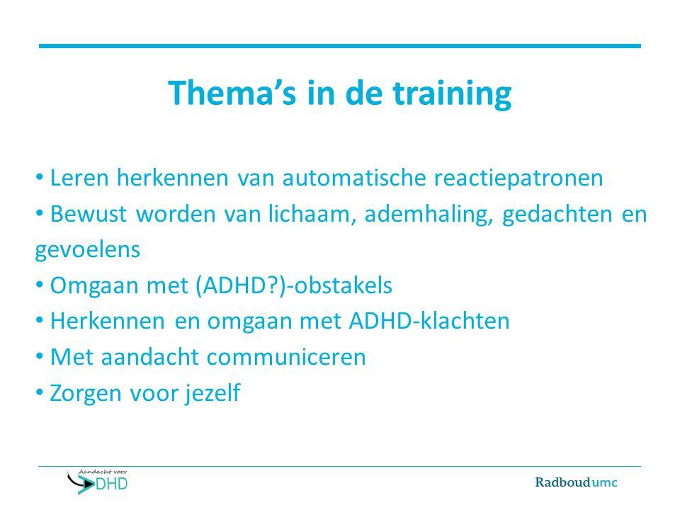 Thema's in de training Leren herkennen van automatische reactiepatronen Bewust worden van lichaam, ademhaling, gedachten en gevoelens Omgaan met (ADHD