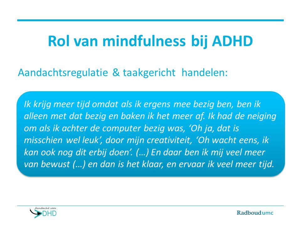 Rol van mindfulness bij ADHD Aandachtsregulatie & taakgericht handelen: Als ik kookte was ik tegelijkertijd iets op mijn mobiel aan het lezen, muziek