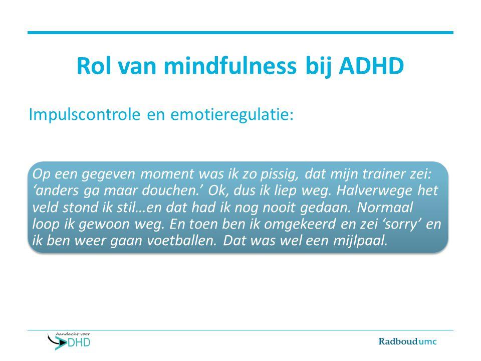 Rol van mindfulness bij ADHD Impulscontrole en emotieregulatie: Op een gegeven moment was ik zo pissig, dat mijn trainer zei: 'anders ga maar douchen.