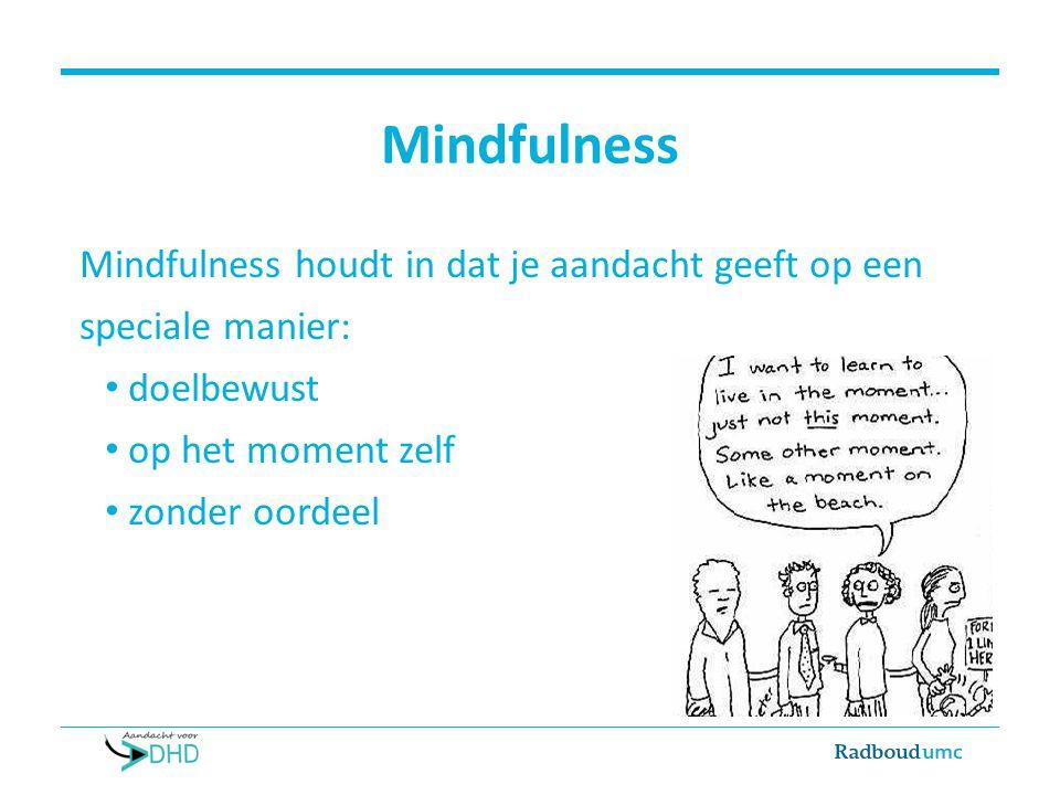 Programma training ADHD Gebaseerd op de MBCT en MBSR Enkele aanpassingen voor toepasbaarheid:  aangepaste MBCT ADHD Radboudumc  MAPs (Zylowska et al., 2008)  ervaringen deelnemers pilots  Feedback mindfulnesstrainers