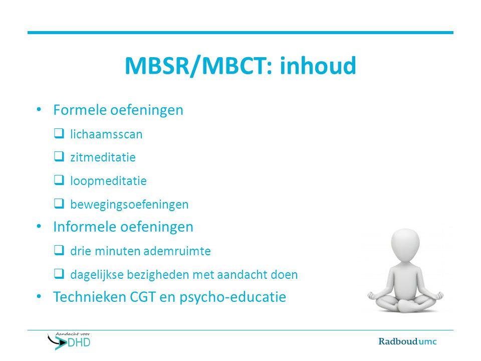 MBSR/MBCT: inhoud Formele oefeningen  lichaamsscan  zitmeditatie  loopmeditatie  bewegingsoefeningen Informele oefeningen  drie minuten ademruimt