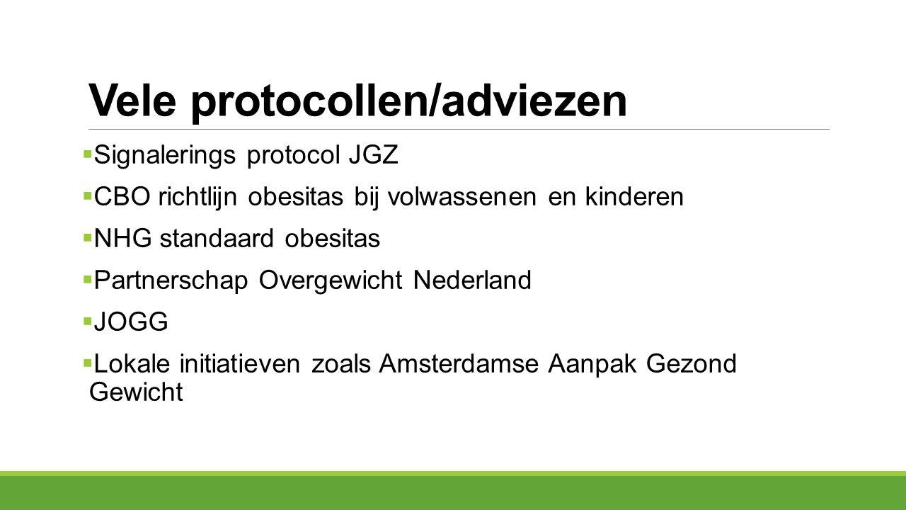 Vele protocollen/adviezen  Signalerings protocol JGZ  CBO richtlijn obesitas bij volwassenen en kinderen  NHG standaard obesitas  Partnerschap Ove