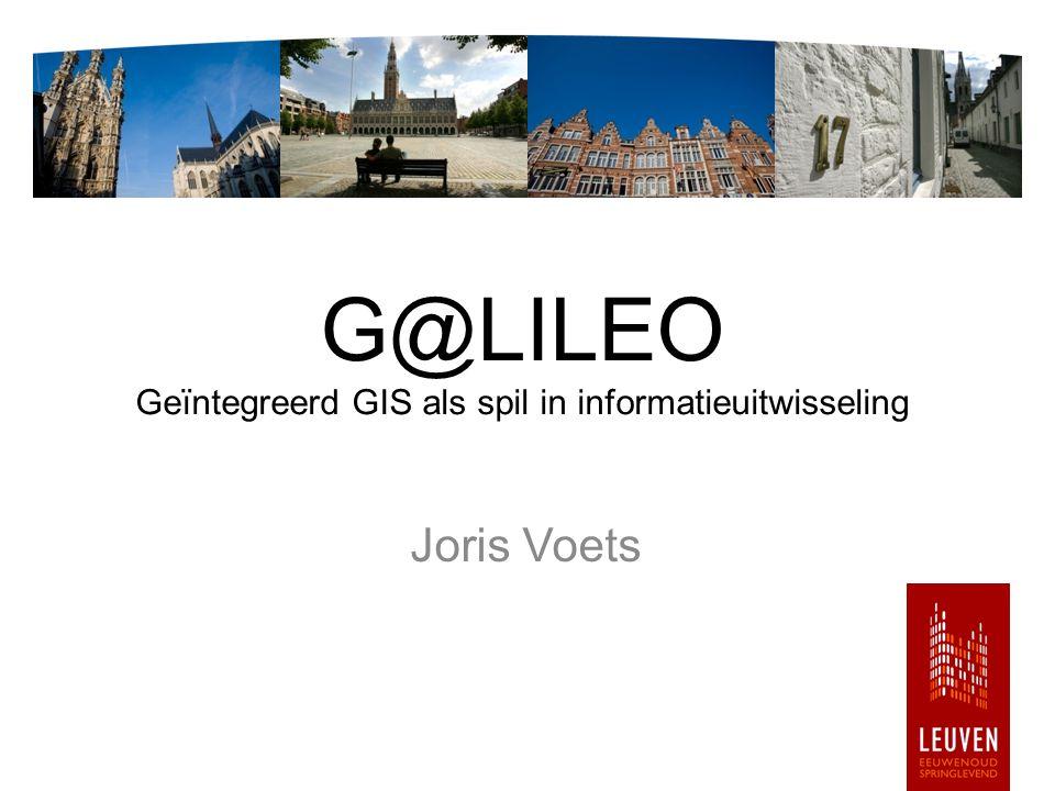 G@LILEO Geïntegreerd GIS als spil in informatieuitwisseling Joris Voets