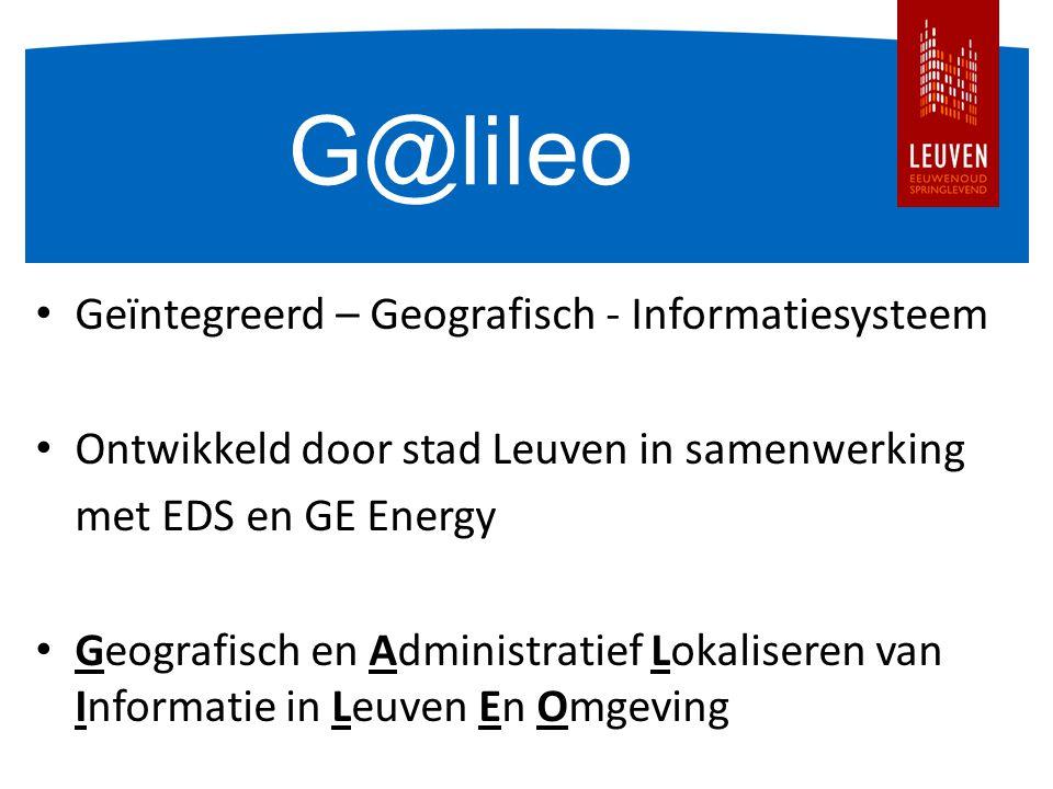 G@lileo Geïntegreerd – Geografisch - Informatiesysteem Ontwikkeld door stad Leuven in samenwerking met EDS en GE Energy Geografisch en Administratief Lokaliseren van Informatie in Leuven En Omgeving