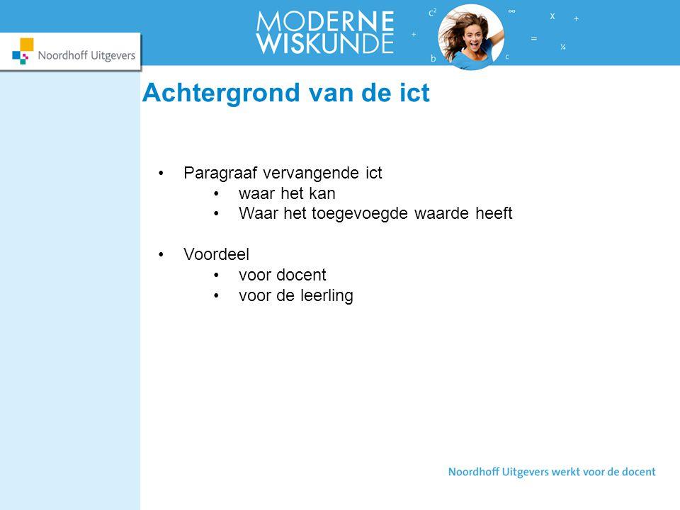 Achtergrond van de ict Paragraaf vervangende ict waar het kan Waar het toegevoegde waarde heeft Voordeel voor docent voor de leerling