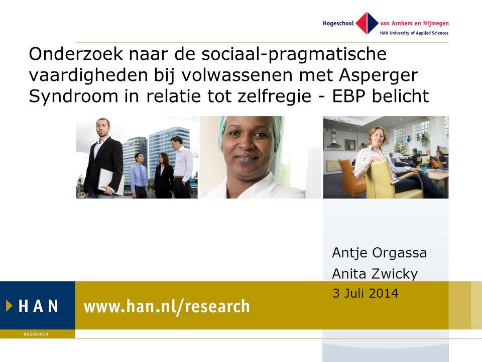 Onderzoek naar de sociaal-pragmatische vaardigheden bij volwassenen met Asperger Syndroom in relatie tot zelfregie - EBP belicht Antje Orgassa Anita Z