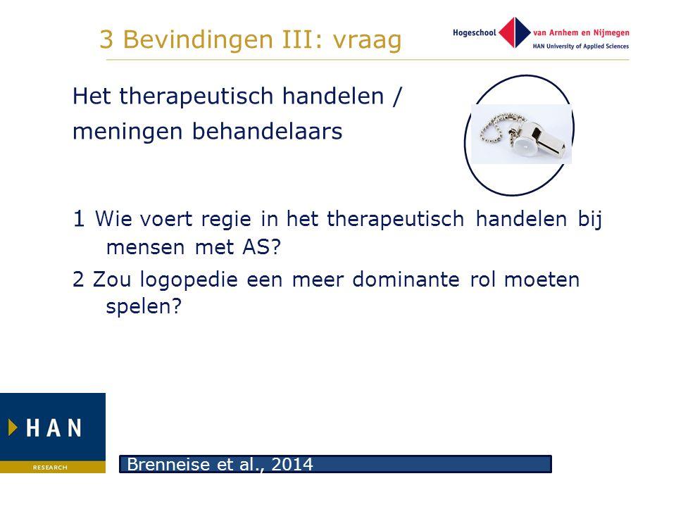 3 Bevindingen III: vraag Het therapeutisch handelen / meningen behandelaars 1 Wie voert regie in het therapeutisch handelen bij mensen met AS? 2 Zou l