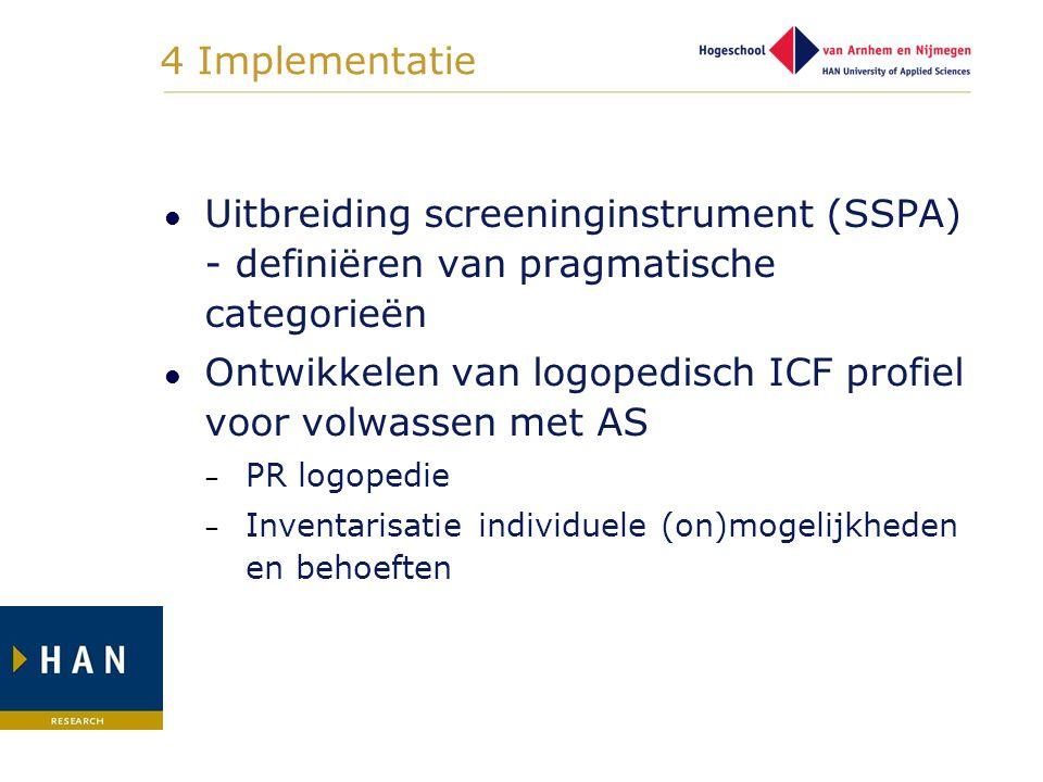 4 Implementatie Uitbreiding screeninginstrument (SSPA) - definiëren van pragmatische categorieën Ontwikkelen van logopedisch ICF profiel voor volwasse