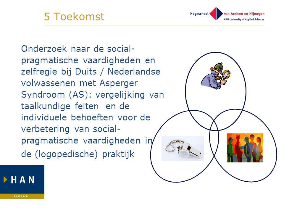 5 Toekomst Onderzoek naar de social- pragmatische vaardigheden en zelfregie bij Duits / Nederlandse volwassenen met Asperger Syndroom (AS): vergelijki