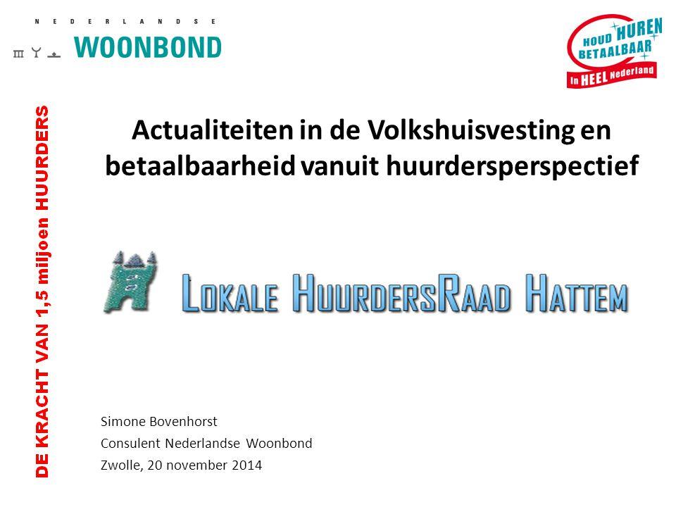 Actualiteiten in de Volkshuisvesting en betaalbaarheid vanuit huurdersperspectief Simone Bovenhorst Consulent Nederlandse Woonbond Zwolle, 20 november