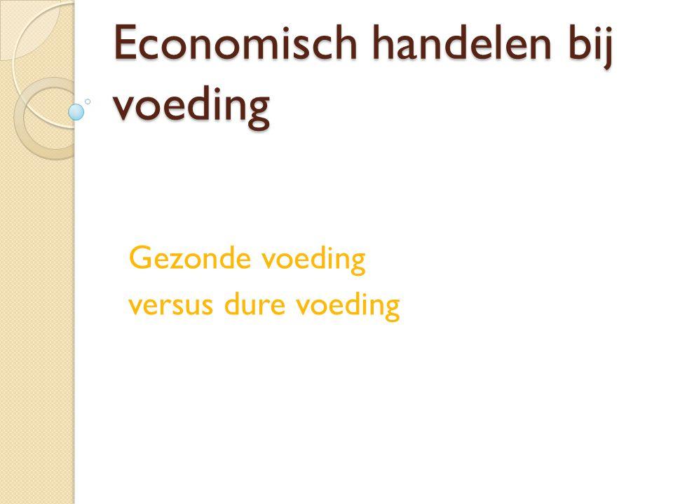 Economisch handelen bij voeding Gezonde voeding versus dure voeding