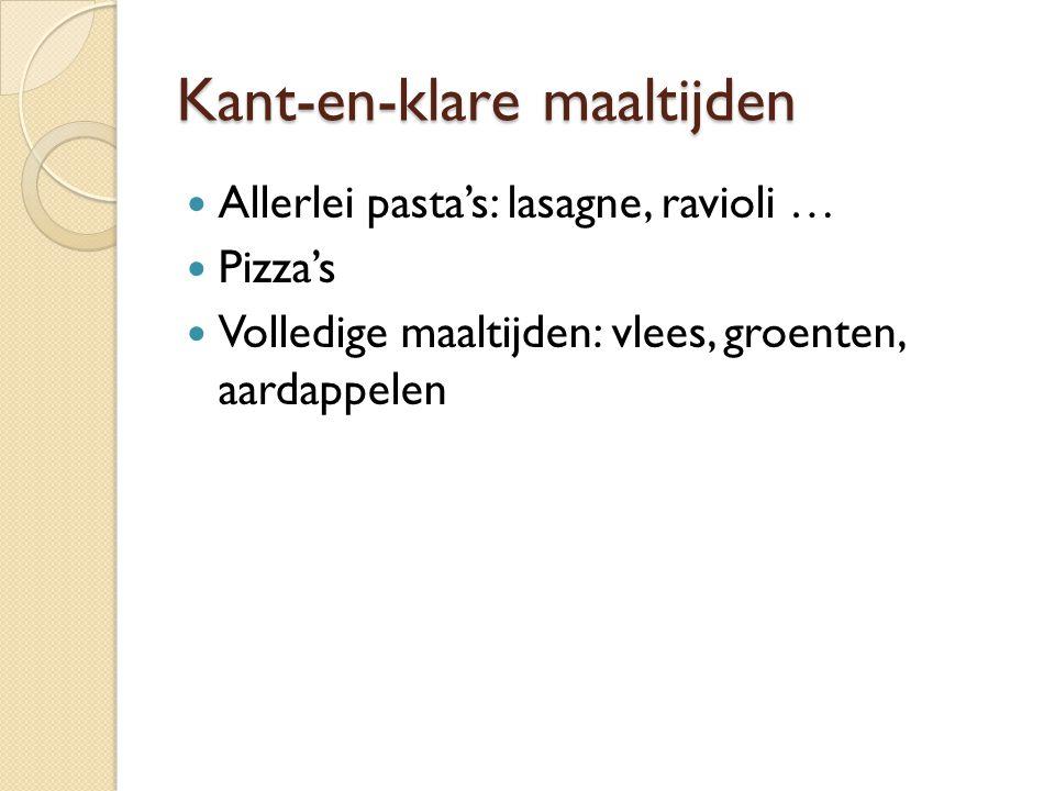 Kant-en-klare maaltijden Allerlei pasta's: lasagne, ravioli … Pizza's Volledige maaltijden: vlees, groenten, aardappelen