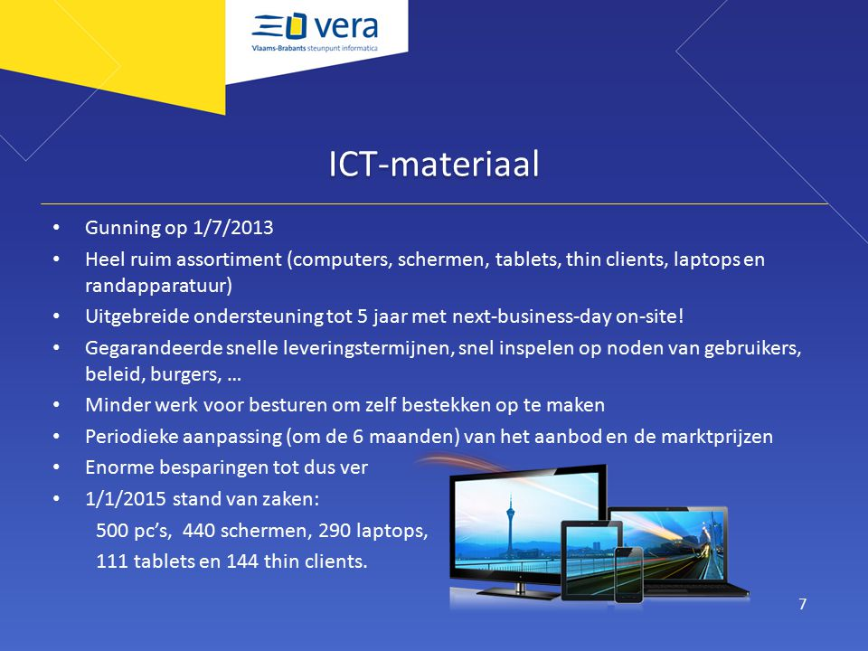 ICT-materiaal Gunning op 1/7/2013 Heel ruim assortiment (computers, schermen, tablets, thin clients, laptops en randapparatuur) Uitgebreide ondersteuning tot 5 jaar met next-business-day on-site.