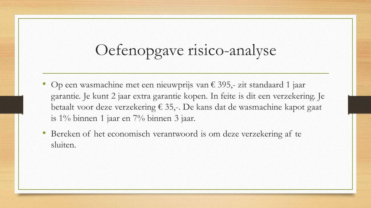 Oefenopgave risico-analyse Op een wasmachine met een nieuwprijs van € 395,- zit standaard 1 jaar garantie. Je kunt 2 jaar extra garantie kopen. In fei