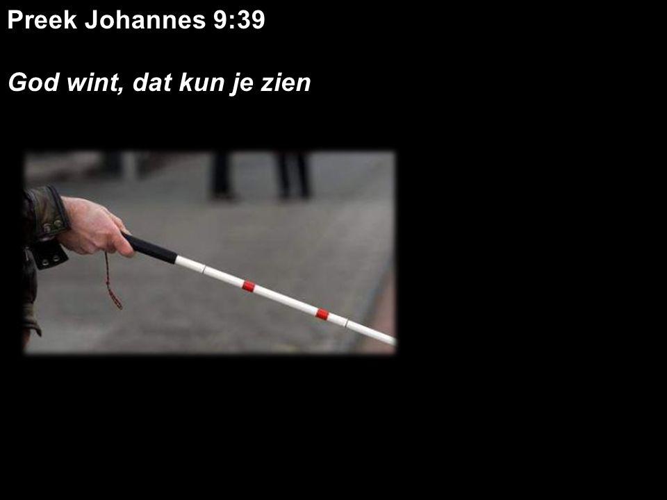 Preek Johannes 9:39 God wint, dat kun je zien.