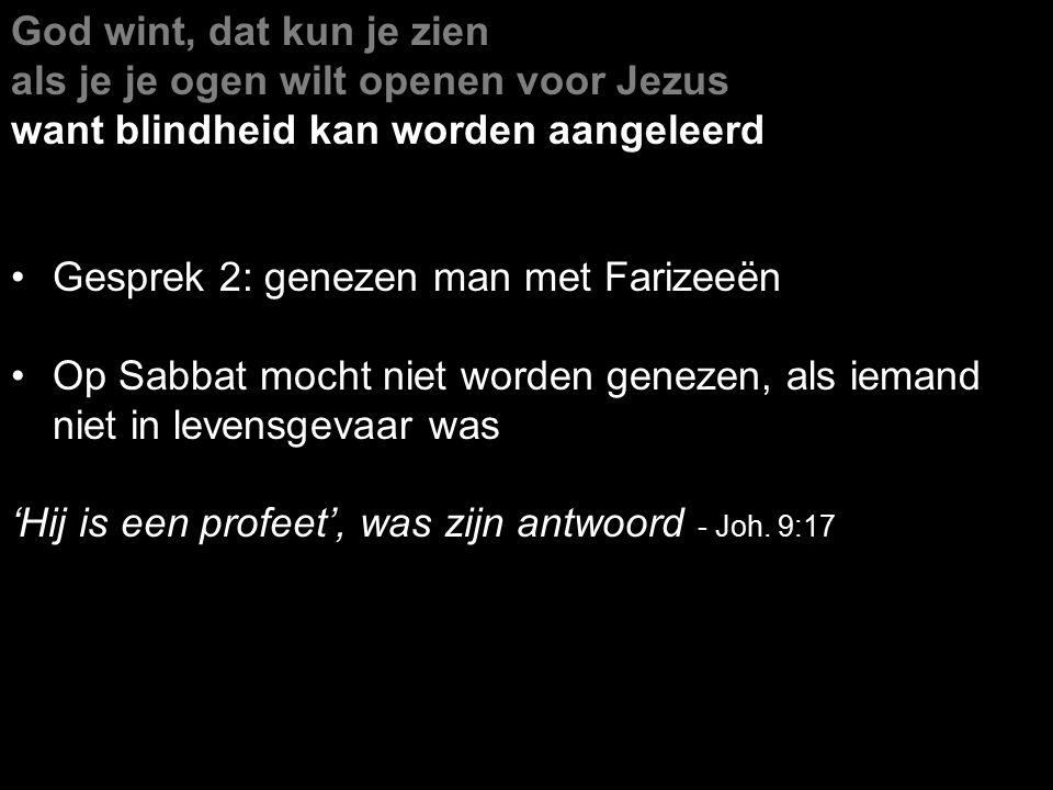 God wint, dat kun je zien als je je ogen wilt openen voor Jezus want blindheid kan worden aangeleerd Gesprek 2: genezen man met Farizeeën Op Sabbat mo