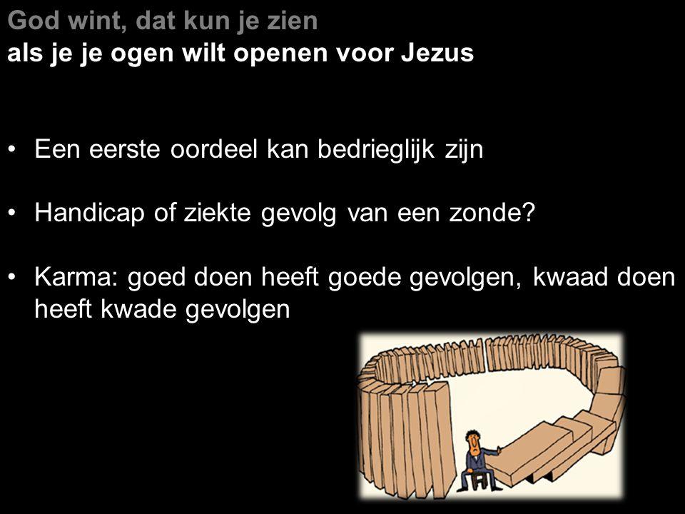God wint, dat kun je zien als je je ogen wilt openen voor Jezus Een eerste oordeel kan bedrieglijk zijn Handicap of ziekte gevolg van een zonde? Karma