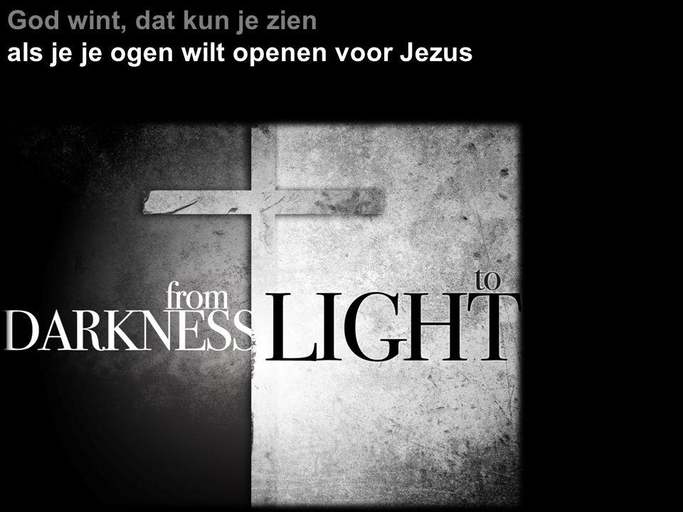 God wint, dat kun je zien als je je ogen wilt openen voor Jezus