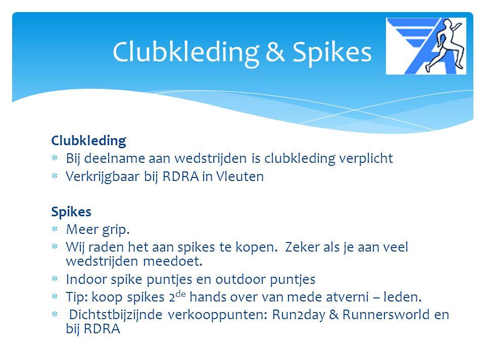 Clubkleding  Bij deelname aan wedstrijden is clubkleding verplicht  Verkrijgbaar bij RDRA in Vleuten Spikes  Meer grip.  Wij raden het aan spikes