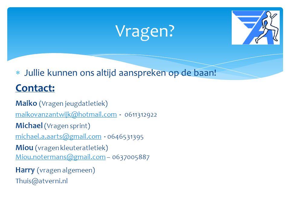  Jullie kunnen ons altijd aanspreken op de baan! Contact: Maiko (Vragen jeugdatletiek) maikovanzantwijk@hotmail.commaikovanzantwijk@hotmail.com - 061