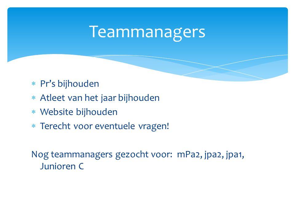  Pr's bijhouden  Atleet van het jaar bijhouden  Website bijhouden  Terecht voor eventuele vragen! Nog teammanagers gezocht voor: mPa2, jpa2, jpa1,