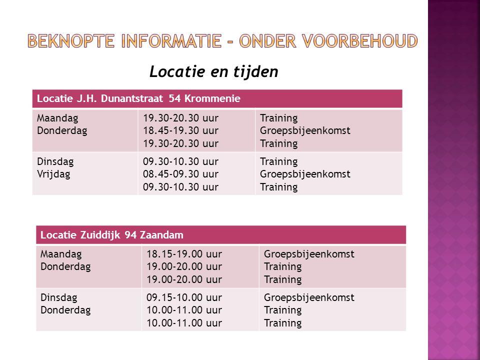Locatie en tijden Locatie J.H. Dunantstraat 54 Krommenie Maandag Donderdag 19.30-20.30 uur 18.45-19.30 uur 19.30-20.30 uur Training Groepsbijeenkomst