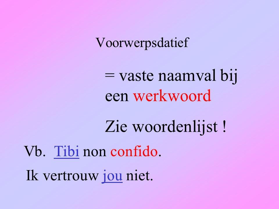 Voorwerpsdatief = vaste naamval bij een werkwoord Zie woordenlijst .