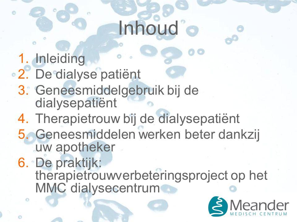 Inhoud  Inleiding  De dialyse patiënt  Geneesmiddelgebruik bij de dialysepatiënt  Therapietrouw bij de dialysepatiënt  Geneesmiddelen werken beter dankzij uw apotheker  De praktijk: therapietrouwverbeteringsproject op het MMC dialysecentrum