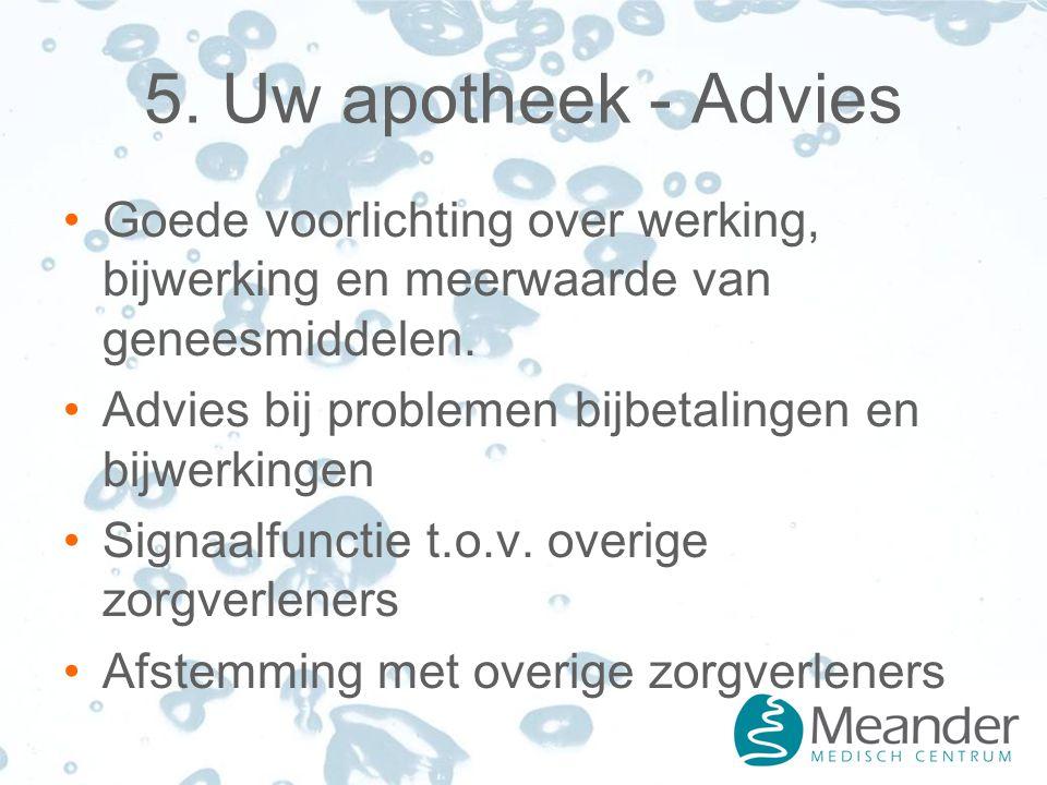 5. Uw apotheek - Advies Goede voorlichting over werking, bijwerking en meerwaarde van geneesmiddelen. Advies bij problemen bijbetalingen en bijwerking