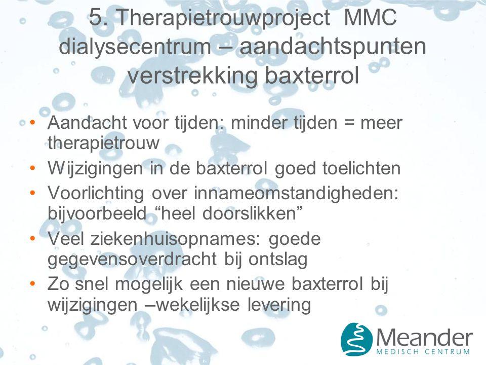 5. Therapietrouwproject MMC dialysecentrum – aandachtspunten verstrekking baxterrol Aandacht voor tijden: minder tijden = meer therapietrouw Wijziging