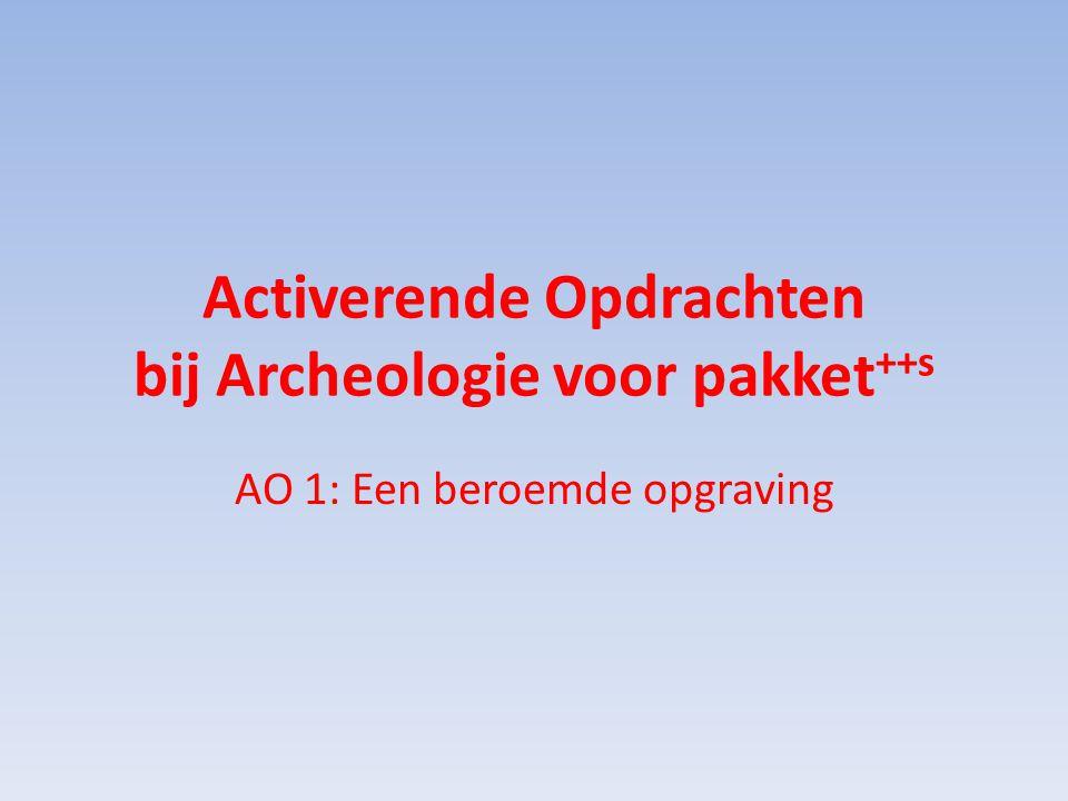 Activerende Opdrachten bij Archeologie voor pakket ++s AO 1: Een beroemde opgraving