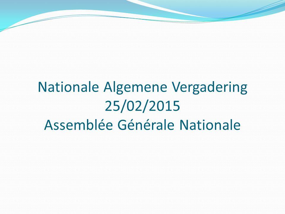 Nationale Algemene Vergadering 25/02/2015 Assemblée Générale Nationale